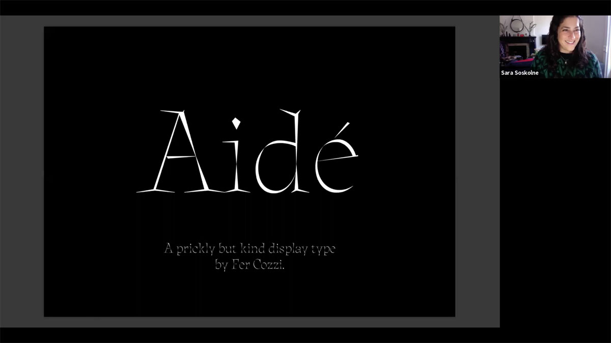 Typeface is Aidé by Fer Cozzi. Sara Solkolne is giving her feedback during the April 4, 2020 Alphacrit via Zoom. Sol Matas hosted this session.