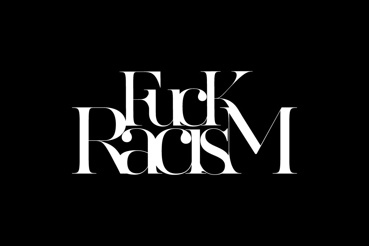 'Fuck Racism' typography piece for 2020 election.